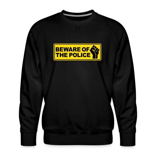 Beware of the Police Vorsicht Polizei - Männer Premium Pullover