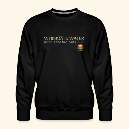 Whiskey T Shirt Whiskey is water - Männer Premium Pullover