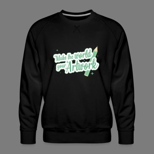 Make the world your Artwork - Men's Premium Sweatshirt