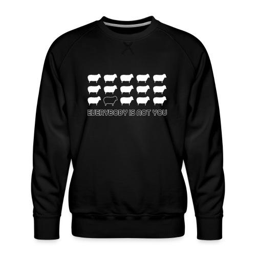 everybody is not you - Men's Premium Sweatshirt