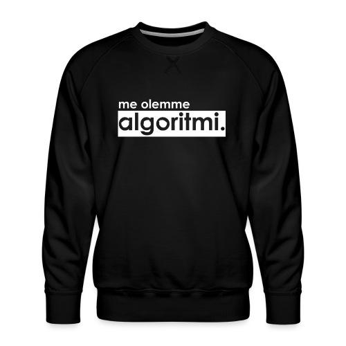 me olemme algoritmi. - Miesten premium-collegepaita