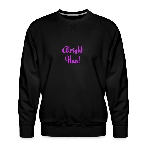 Alright Hun - Men's Premium Sweatshirt