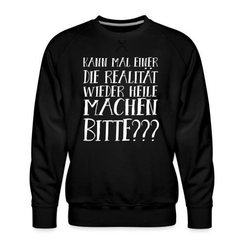 Realität Schlechte Zeiten Krise Hoffnung Spruch - Männer Premium Pullover