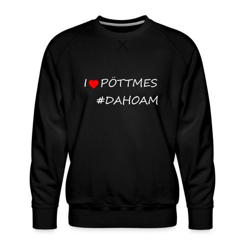 I ❤️ PÖTTMES #DAHOAM - Männer Premium Pullover