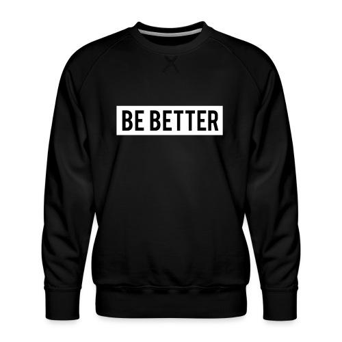Be Better - Men's Premium Sweatshirt