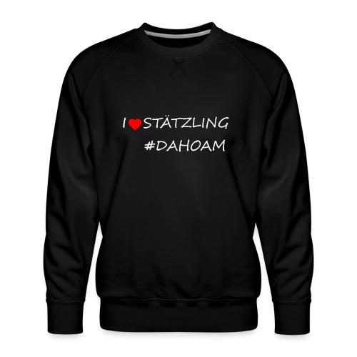 I ❤️ STÄTZLING #DAHOAM - Männer Premium Pullover