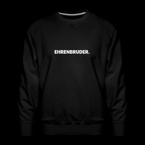 EHRENBRUDER-White - Männer Premium Pullover