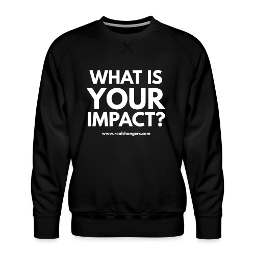 whatisyourimpact - Men's Premium Sweatshirt