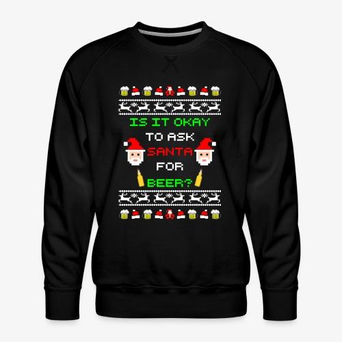 Ask santa for beer Ugly Christmas - Männer Premium Pullover