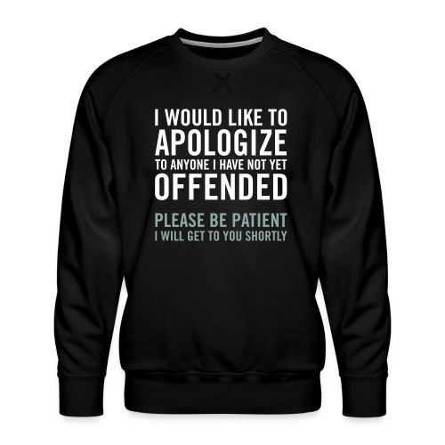 I would like to apologize to anyone I have... - Premiumtröja herr