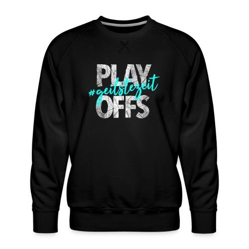 Play Offs geilstezeit Design Geschenkidee fu r Eis - Männer Premium Pullover