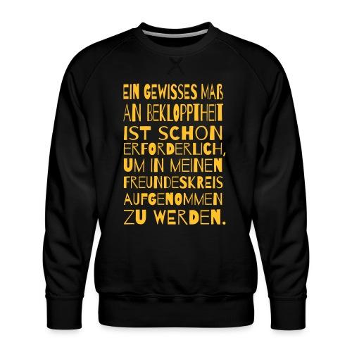 Bekloppt Freunde Geschenk Verrückt Spruch Lustig - Männer Premium Pullover