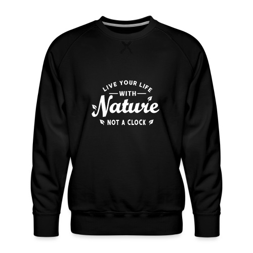Live your life with Nature - Männer Premium Pullover