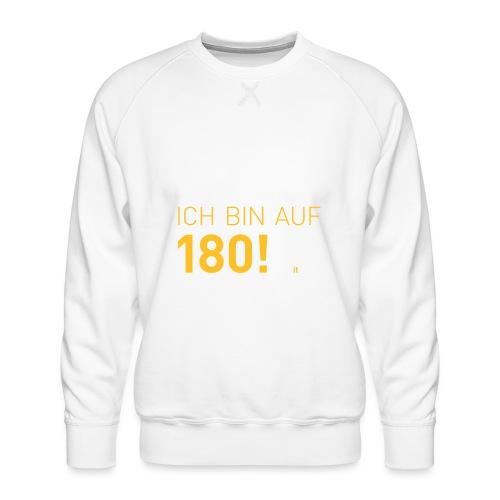 ... bin auf 180! - Männer Premium Pullover