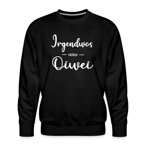 Vorschau: irgendwos hods oiwei - Männer Premium Pullover