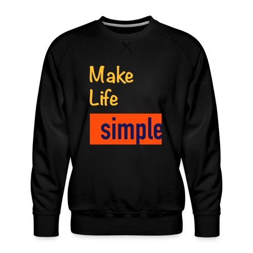 Make Life Simple - Sweat ras-du-cou Premium Homme