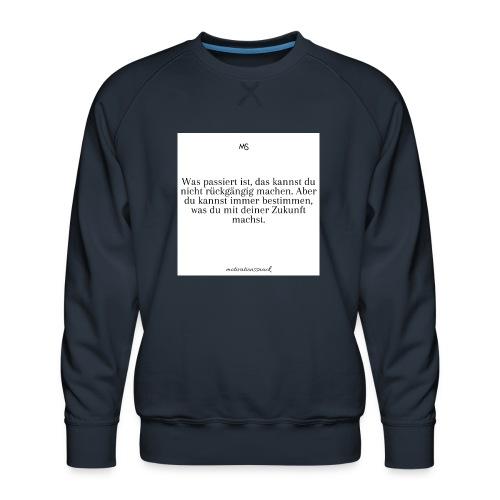 Bestimme was du mit deiner Zukunft machst - Männer Premium Pullover