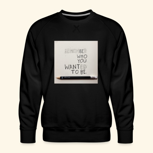 Be who you want to be - Mannen premium sweater