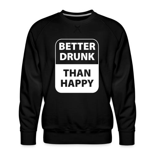 mieux ivre qu'heureux - Sweat ras-du-cou Premium Homme