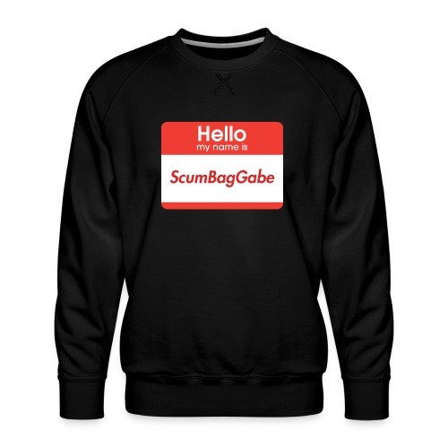 Hello My Name Is ScumBagGabe - Men's Premium Sweatshirt