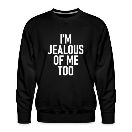 I'm jealous of me too - Premiumtröja herr