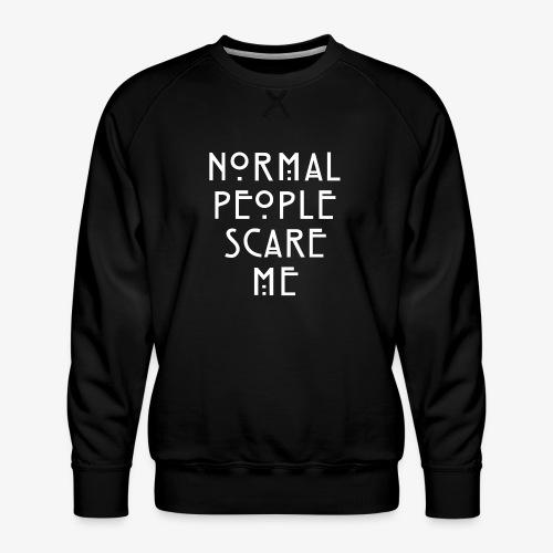 NORMAL PEOPLE SCARE ME - Sweat ras-du-cou Premium Homme