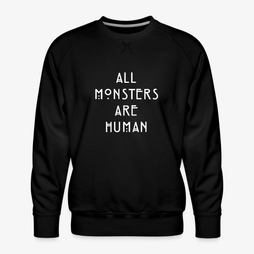 All Monsters Are Human - Sweat ras-du-cou Premium Homme
