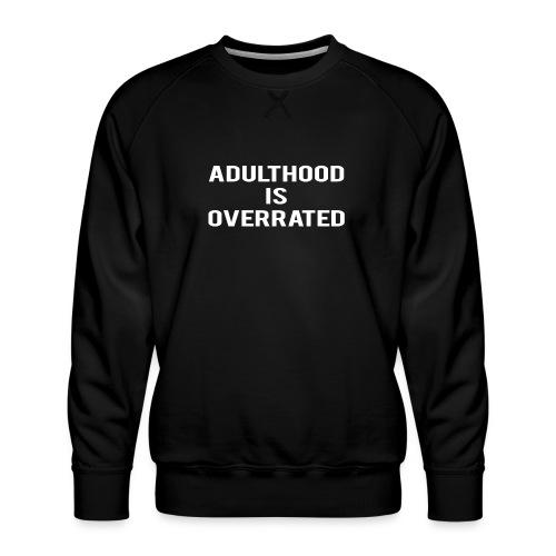 Adulthood Is Overrated - Men's Premium Sweatshirt