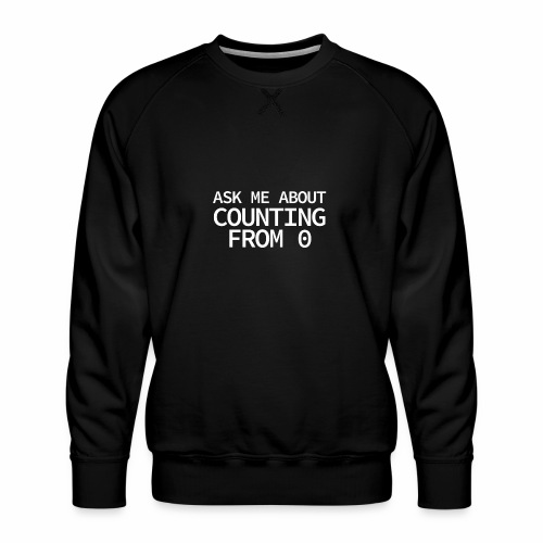 Counting From 0 - Programmer's Tee - Men's Premium Sweatshirt