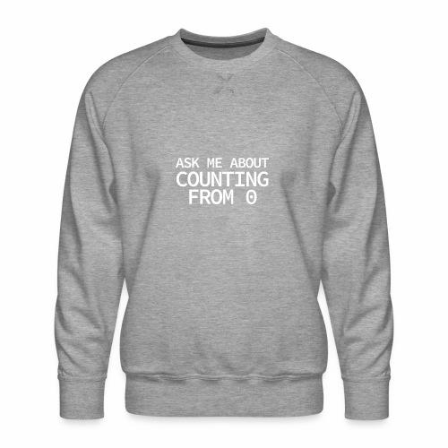 Counting From 0 - Programmer's Tee - Men's Premium Sweatshirt