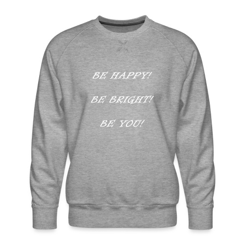 Be happy be bright be you - Männer Premium Pullover