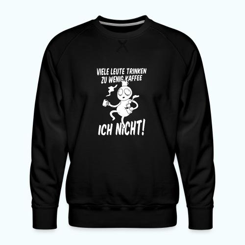 Nie Zuviel Kaffee - Men's Premium Sweatshirt