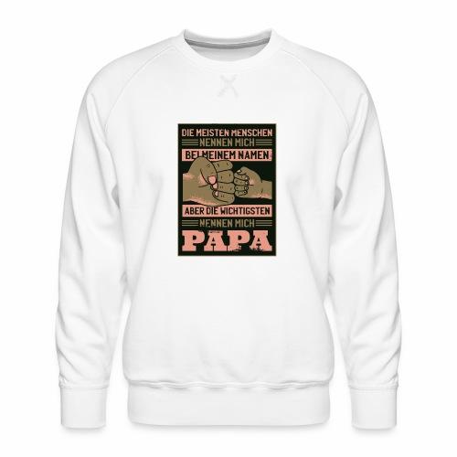 ...die wichtigsten Menschen nennen mich Papa! - Männer Premium Pullover