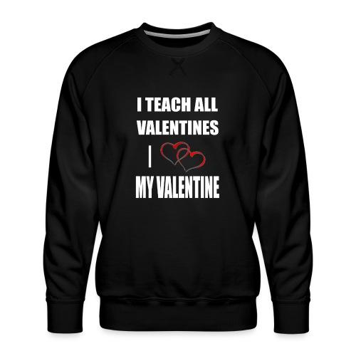 Ich lehre alle Valentines - Ich liebe meine Valen - Männer Premium Pullover