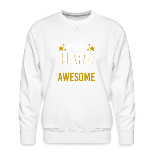 WORK HARD BE AWESOME - Männer Premium Pullover