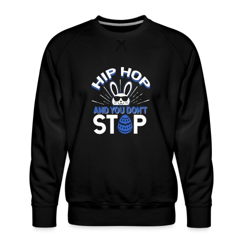 Hip Hop and You Don t Stop - Ostern - Männer Premium Pullover