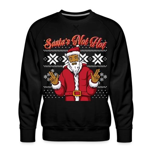 Santa's Not Hot Christmas Jumper - Men's Premium Sweatshirt
