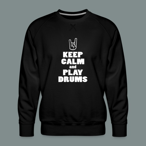 Keep calm and play drums - Sweat ras-du-cou Premium Homme