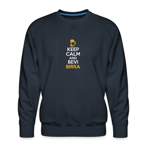 KEEP CALM AND BEVI BIRRA - Felpa premium da uomo