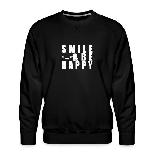 SMILE AND BE HAPPY - Men's Premium Sweatshirt