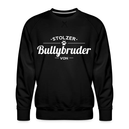 Bullybruder Wunschname - Männer Premium Pullover