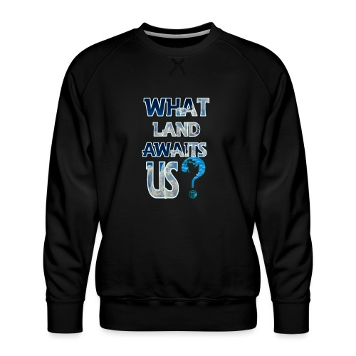 What land awaits us p - Men's Premium Sweatshirt