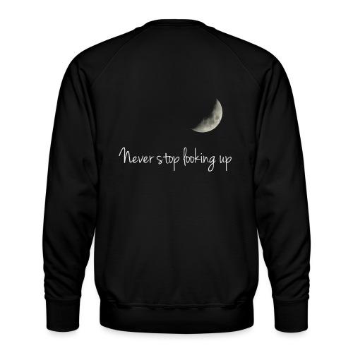 Never stop looking up - Men's Premium Sweatshirt