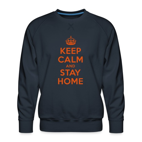 KEEP CALM and STAY HOME - Männer Premium Pullover