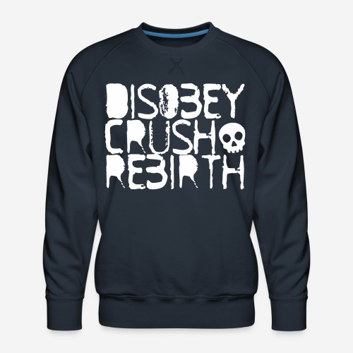 disobey crush rebirth - Männer Premium Pullover