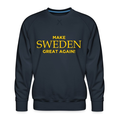 Make Sweden Great Again! - Premiumtröja herr