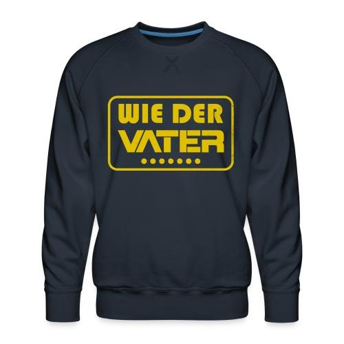 Wie der Vater Papa und Sohn Partnerlook - Männer Premium Pullover