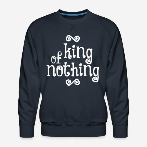 king of nothing - Männer Premium Pullover