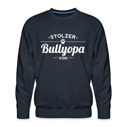 Stolzer Bullyopa Wunschname - Männer Premium Pullover