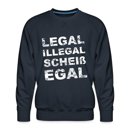 Legal Illegal Scheißegal - Männer Premium Pullover